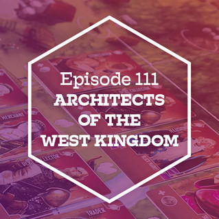 Episode 111: Architects of the West Kingdom