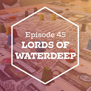 Episode 45: Lords of Waterdeep