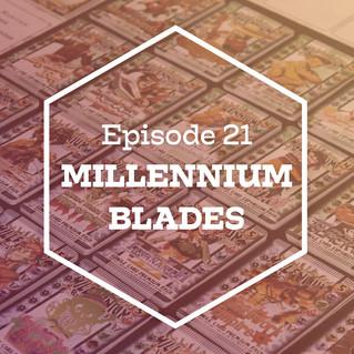 Episode 21: Millennium Blades