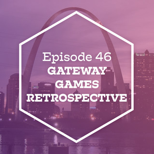 Episode 46: Gateway Games Retrospective