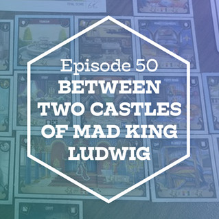 Episode 50: Between Two Castles of Mad King Ludwig