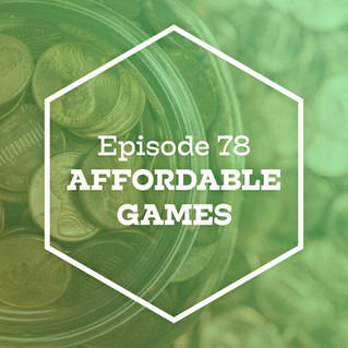 Episode 78: Affordable Games