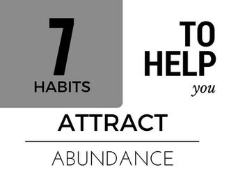 7 Habits to help you Attract Abundance