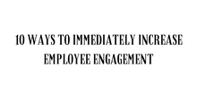 10 Ways to Increase your Employee Engagement