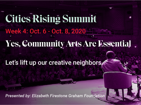 Announcing Week 4 of the Cities Rising Summit: Yes, Community Arts Are Essential