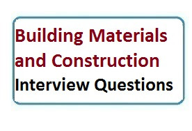 Building Materials Interview Questions for Civil Engineering Students and Construction Professionals