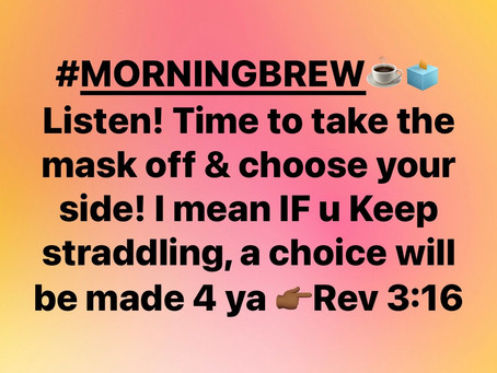 #MorningBrew☕️📬 🏾 at one point do we STOP with the shenanigans?? HE said clear.. choose a side!!