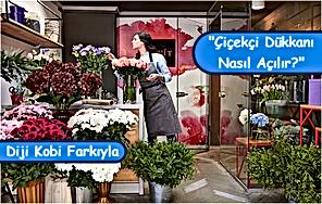 Çiçekçi Dükkanı Nasıl Açılır?