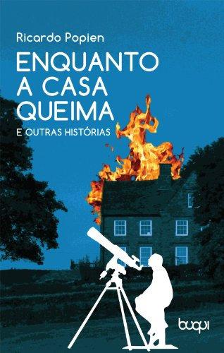 Enquanto a casa queima e outras histórias