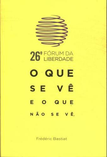 26º Fórum da Liberdade: O que se vê e o que não se vê