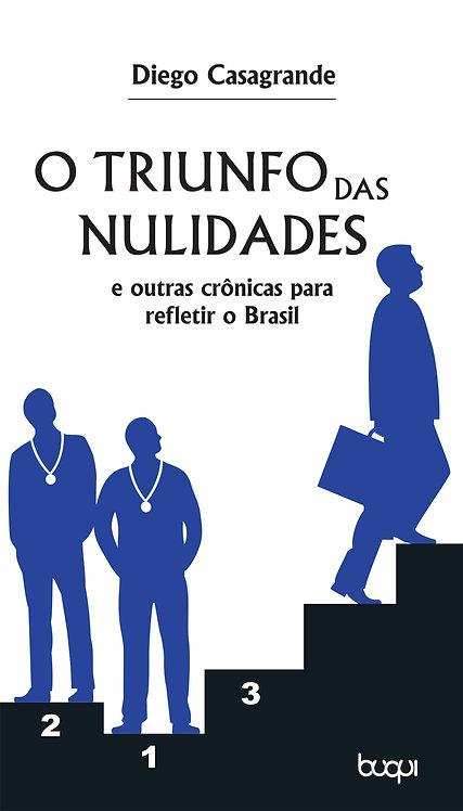 O Triunfo das Nulidades e outras Crônicas para Refletir o Brasil