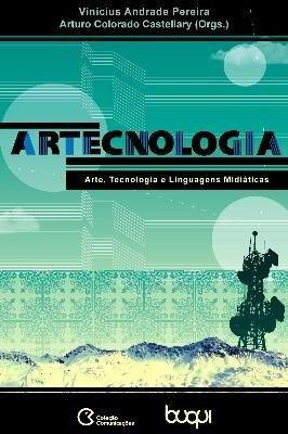 ArTecnologia: Arte, Tecnologia e Linguagens Midiáticas