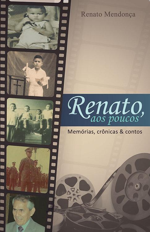 Renato, aos poucos: Memórias, Crônicas & Contos