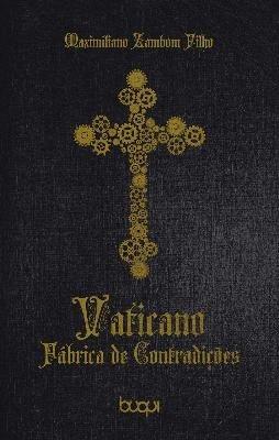 Vaticano: Fábrica de Contradições