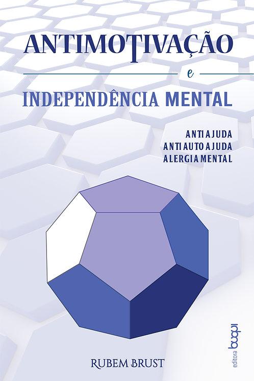 Antimotivação e independência mental : antiajuda, antiautoajuda, alergia mental