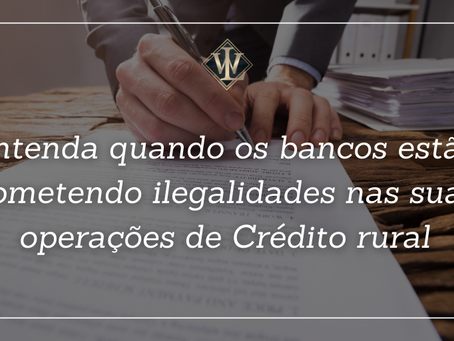 Saiba quando os Bancos estão desvirtuando suas Operações de Crédito Rural.