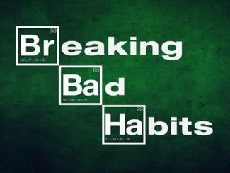7 Bad Habits You Should Break... Immediately.