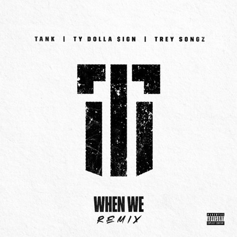 Tank - When We (Remix)) Ft Ty Dolla Sign + Trey Songz