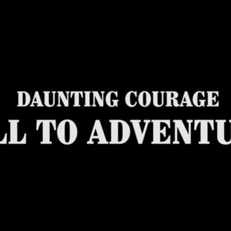 Daunting Courage: Call to Adventure!