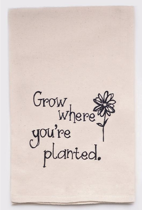 """Grow Where You're Planted"" Tea Towel"