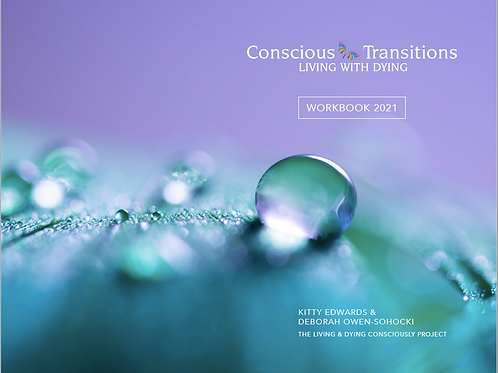 STUDENT WORKBOOK: Conscious Transitions - Living with Dying