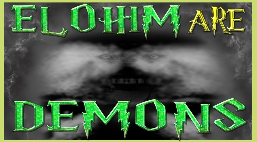 ELOHIM ARE DEMONS
