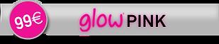 Glow Pink - 99€