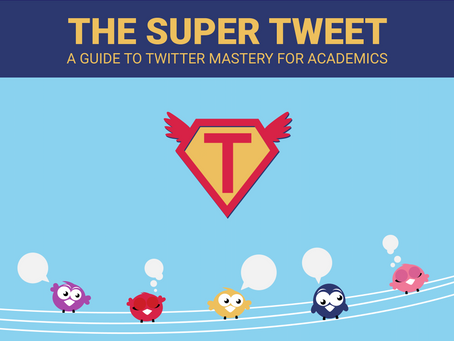THE SUPER TWEET: A Guide To Twitter Mastery For Academics