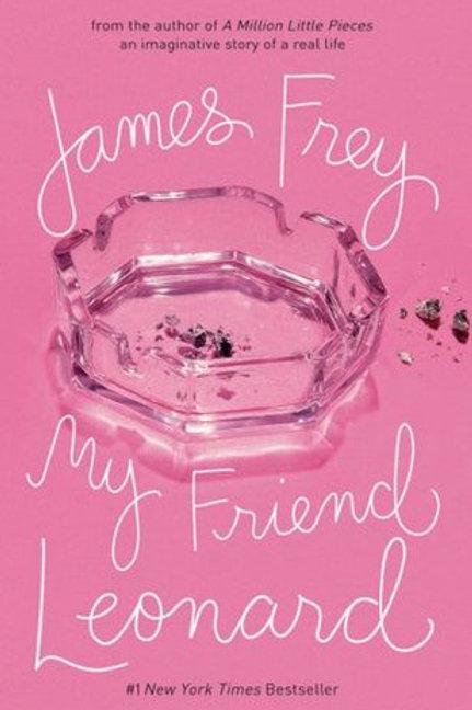 my friend leonard -James Frey