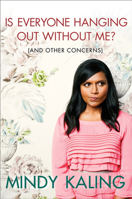 Is everyone is hanging out without me - Mindy Kaling