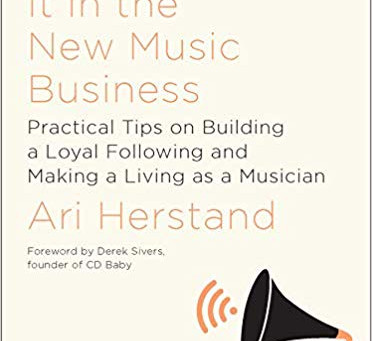 Book Review:  How To Make It in the New Music Business – Ari Herstand.