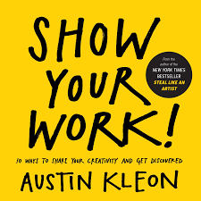 Show Your Work! – Austin Kleon.  The Importance of Community.