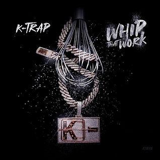 K-Trap-Whip-That-Work-Lyrics.jpg