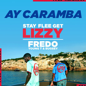 Stay Flee Get Lizzy X Fredo X Young T & Bugsey - Ay Caramba (Universal Music Operations Limited/A Lizzy/YE Records/Island Records Release)