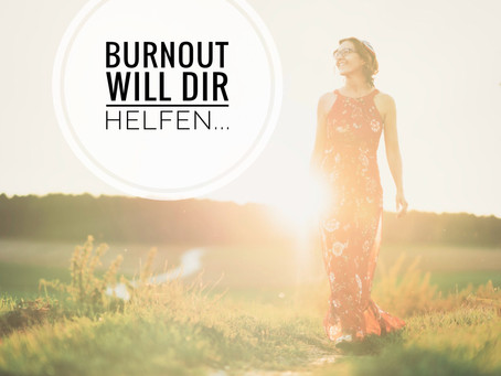 Burnout - auf die Sichtweise kommt es an!