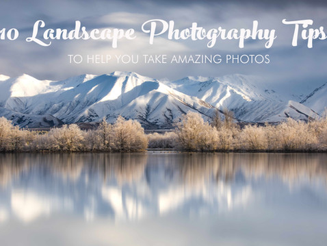 10 TIPS TO HELP WITH LANDSCAPE PHOTOGRAPHY