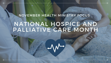 National Hospice and Palliative Care Month - HEALTH MINISTRY FOCUS November 2019