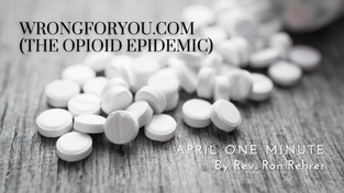 One Minute for April 2021 WrongForYou.com (The Opioid Epidemic)
