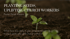 Planting Seeds, Uplifting Church Workers