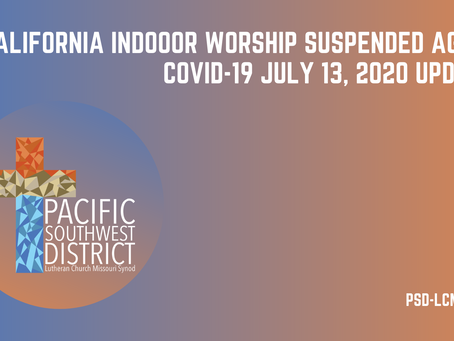 COVID-19 July 13, 2020 Update for California - Indoor Worship Suspended Again