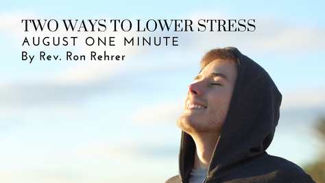 One Minute for August 2021 Two Ways to Lower Stress