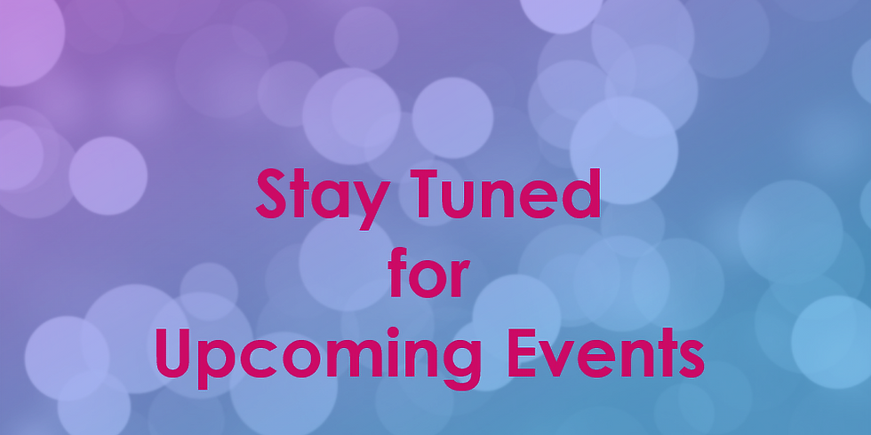 Stay Tuned for Next Upcoming Events