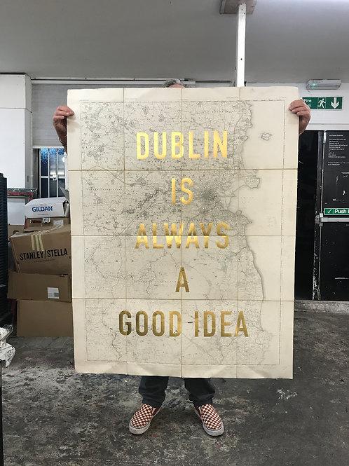 DUBLIN IS ALWAYS A GOOD IDEA