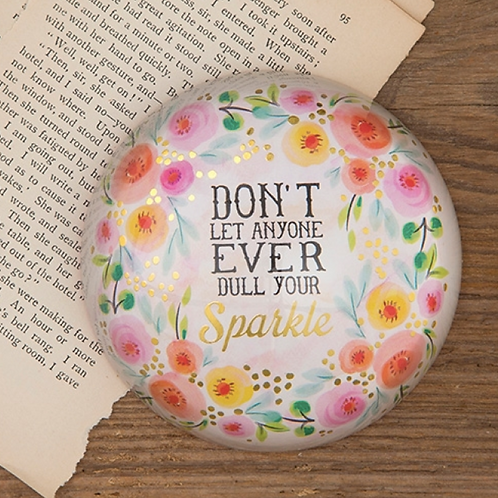 Don't Dull Your Sparkle Paperweight
