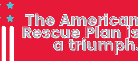 The American Rescue Plan is a triumph.