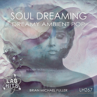 "New Album ""Soul Dreaming"" - Dreamy Ambient Pop Cues released on Labhits"