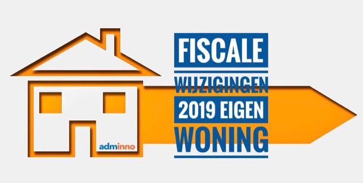 Adminno: FISCALE WIJZIGINGEN 2019 EIGEN WONING
