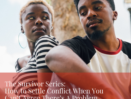 The Survivor Series: How to Settle Conflict When You Can't Agree There's A Problem