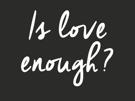 Is Love Enough?