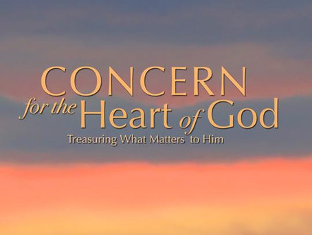 CONCERN FOR THE HEART OF GOD: TREASURING WHAT MATTERS TO HIM - Jonah 1-4